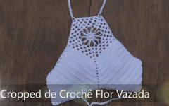 Cropped Flor Vasada Em Crochê – Material e Vídeo